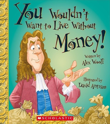 You Wouldn't Want to Live Without Money! - Woolf, Alex, Professor