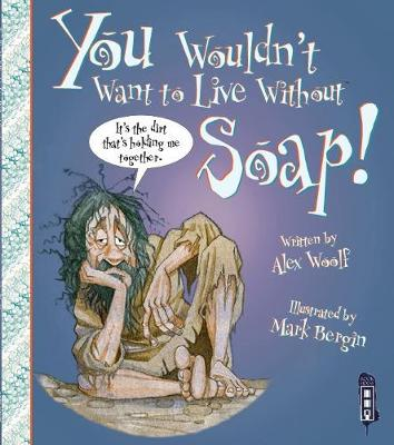 You Wouldn't Want To Live Without Soap! - Woolf, Alex