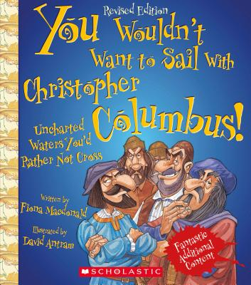 You Wouldn't Want to Sail with Christopher Columbus! (Revised Edition) (You Wouldn't Want To... Adventurers and Explorers) - MacDonald, Fiona