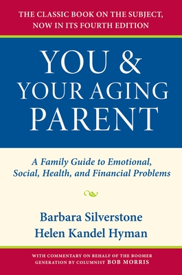 You & Your Aging Parent: A Family Guide to Emotional, Social, Health, and Financial Problems - Silverstone, Barbara, Dr., and Hyman, Helen Kandel, and Waller, Kim (Contributions by)