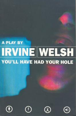You'll Have Had Your Hole - Welsh, Irvine