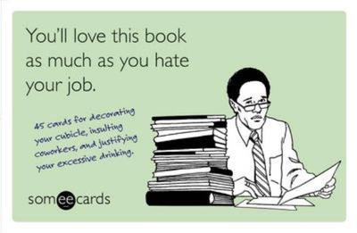 You'll Love This Book as Much as You Hate Your Job: 45 Cards for Decorating Your Cubicle, Insulting Coworkers, and Justifying Your Excessive Drinking - Lundy, Brook