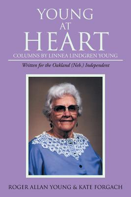 Young at Heart: Columns by Linnea Lindgren Young - Forgach, Kate, and Young, Roger Allan