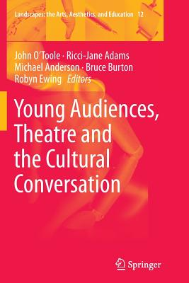Young Audiences, Theatre and the Cultural Conversation - O'Toole, John (Editor), and Adams, Ricci-Jane (Editor), and Anderson, Michael (Editor)