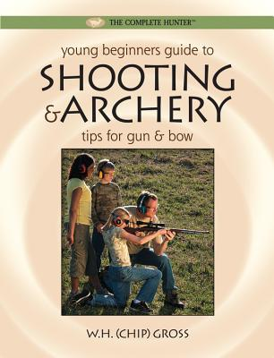 Young Beginner's Guide to Shooting & Archery: Tips for Gun and Bow - Gross, W H