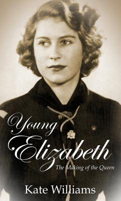 Young Elizabeth: The Making of the Queen - Williams, Kate (Read by)