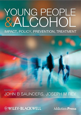 Young People and Alcohol - Saunders, John (Editor), and Rey, Joseph M. (Editor)