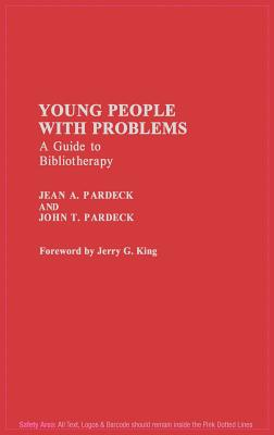 Young People with Problems: A Guide to Bibliotherapy - Pardeck, Jean A, and Pardeck, John T Ph D
