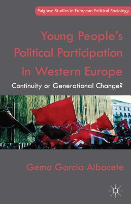 Young People's Political Participation in Western Europe: Continuity or Generational Change? - Garcia Albacete, Gema