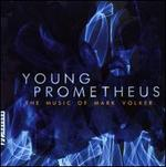 Young Prometheus: The Music of Mark Volker