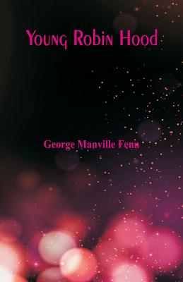 Young Robin Hood - Fenn, George Manville