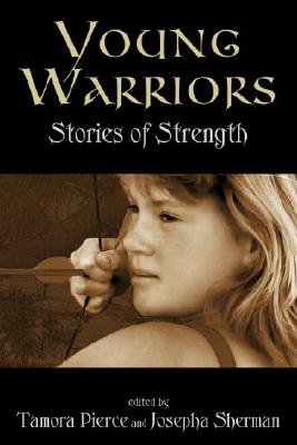 Young Warriors: Stories of Strength - Pierce, Tamora (Editor)