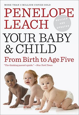 Your Baby and Child: From Birth to Age Five - Leach, Penelope
