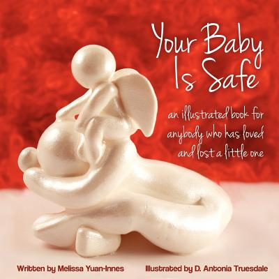 Your Baby Is Safe: A Book for Anybody Who Has Loved and Lost a Little One - Yuan-Innes MD, Melissa, and Truesdale, D Antonia (Photographer)