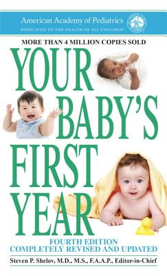 Your Baby's First Year - American Academy of Pediatrics, and Shelov, Steven P, MD, MS, Faap (Editor)