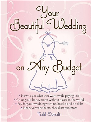Your Beautiful Wedding on Any Budget - Outcalt, Todd