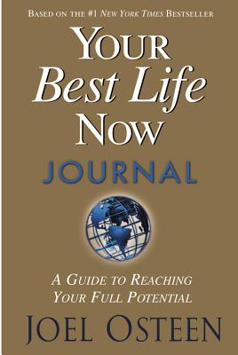 Your Best Life Now Journal: A Guide to Reaching Your Full Potential - Osteen, Joel