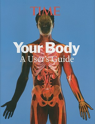 Your Body: A Visual User's Guide - Park, Alice (Editor), and Knauer, Kelly (Editor), and Cadley, Patricia (Editor)