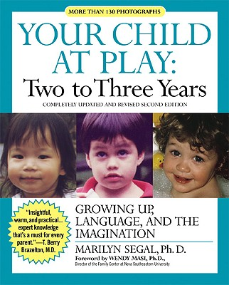 Your Child at Play Two to Three Years: Growing Up, Language, and the Imagination - Segal, Marilyn, Ph.D., and Masi, Wendy, Dr., Ph.D. (Foreword by)