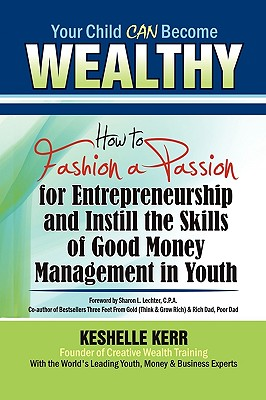 Your Child Can Be Wealthy: How to Fashion a Passion for Entreprenuership & Instill the Skills of Good Money Management in Youth - Kerr, Keshelle