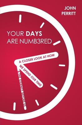 Your Days Are Numbered: A Closer Look at How We Spend Our Time & the Eternity Before Us - Perritt, John