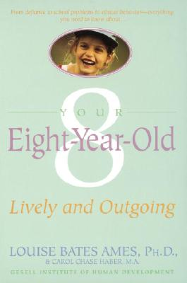 Your Eight Year Old: Lively and Outgoing - Ames, Louise Bates, and Haber, Carol Chase