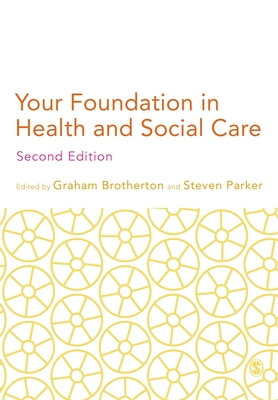 Your Foundation in Health & Social Care - Brotherton, Graham (Editor), and Parker, Steven (Editor)