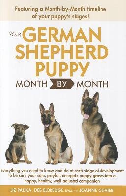 Your German Shepherd Puppy Month by Month - Palika, Liz, and Eldredge, Deb, and Olivier, Joanne