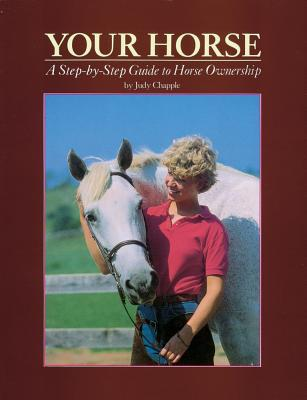 Your Horse: A Step-By-Step Guide to Horse Ownership - Chapple, Judy