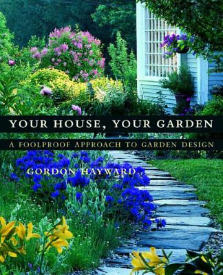 Your House, Your Garden: A Foolproof Approach to Garden Design - Hayward, Gordon, and Felber, Richard (Photographer)
