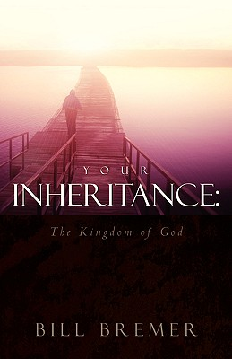 Your Inheritance: The Kingdom of God - Bremer, Bill