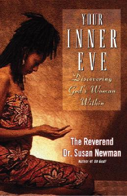 Your Inner Eve: Discovering God's Woman Within - Newman, Susan D