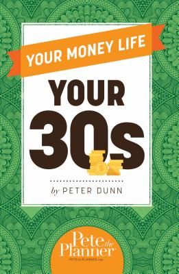 Your Money Life: Your 30s - Dunn, Peter