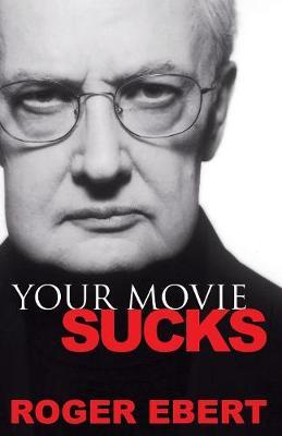 Your Movie Sucks - Ebert, Roger
