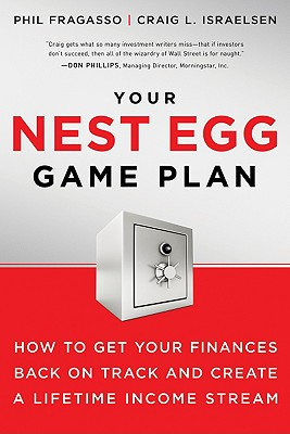 Your Nest Egg Game Plan: How to Get Your Finances Back on Track and Create a Lifetime Income Stream - Israelsen, Craig L