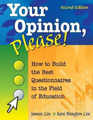 Your Opinion, Please!: How to Build the Best Questionnaires in the Field of Education - Cox, James B, and Cox, Keni Brayton