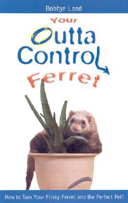 Your Outta Control Ferret - Land, Bobbye