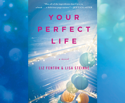 Your Perfect Life - Fenton, Liz, and Steinke, Lisa, and Campbell, Cassandra (Narrator)