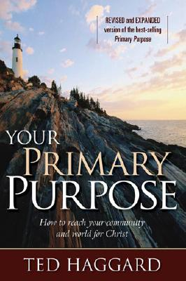Your Primary Purpose: How to Reach Your Community and World for Christ - Haggard, Ted