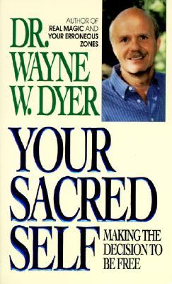 Your Sacred Self - Dyer, Wayne W, Dr.