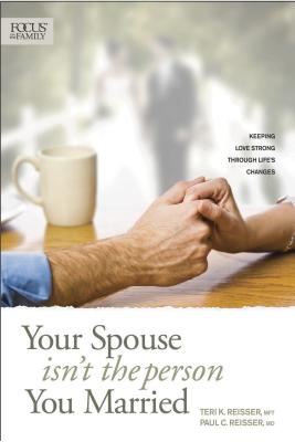 Your Spouse Isn't the Person You Married: Keeping Love Strong Through Life's Changes - Reisser, Teri K, and Reisser, Paul C