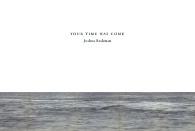 Your Time Has Come - Beckman, Joshua