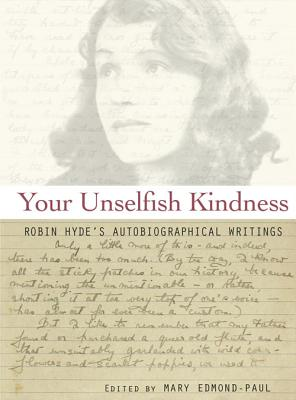 Your Unselfish Kindness: Robin Hyde's Autobiographical Writings - Hyde, Robin, and Edmond-Paul, Mary (Editor)