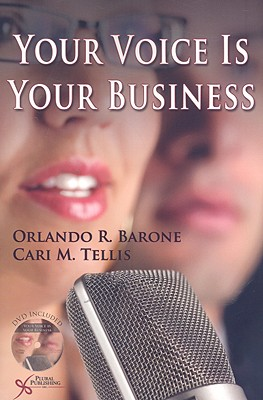 Your Voice Is Your Business - Barone, Orlando R, and Tellis, Cari M