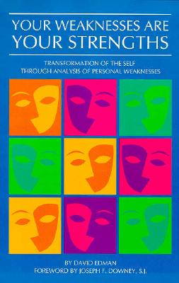 Your Weaknesses Are Your Strengths: Transformation of the Self Through Analysis of Personal Weaknesses - Edman, David
