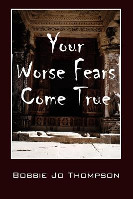 Your Worse Fears Come True - Thompson, Bobbie Jo