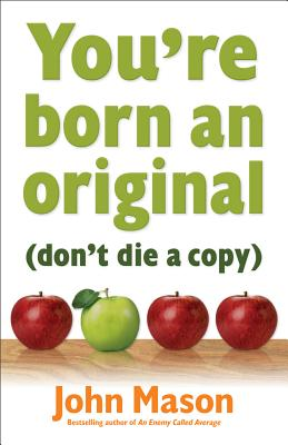 You're Born an Original: Don't Die a Copy - Mason, John