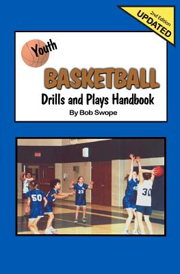 Youth Basketball Drills and Plays Handbook - Swope, Bob