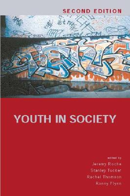 Youth in Society: Contemporary Theory, Policy and Practice - Roche, Jeremy (Editor), and Tucker, Stan (Editor), and Flynn, Ronny (Editor)