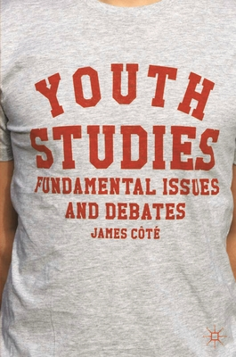Youth Studies: Fundamental Issues and Debates - Cote, James E.